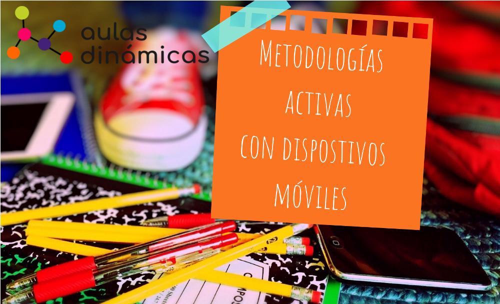 Materiales del curso Metodologías activas con dispositivos móviles. Aulas dinámicas
